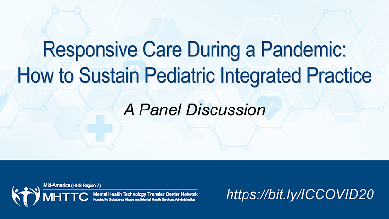 Responsive Care During a Pandemic Integrated Care Panel Mid-America MHTTC Banner