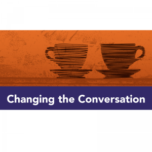 "Orange background, black teacups, reads: ""Changing the Conversation"""