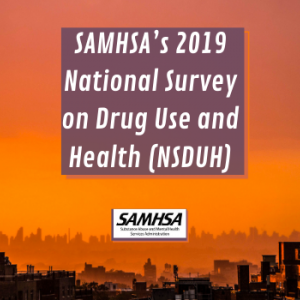 SAMHSA's 2019 National Survey on Drug Use and Health (NSDUH) Report Data Findings