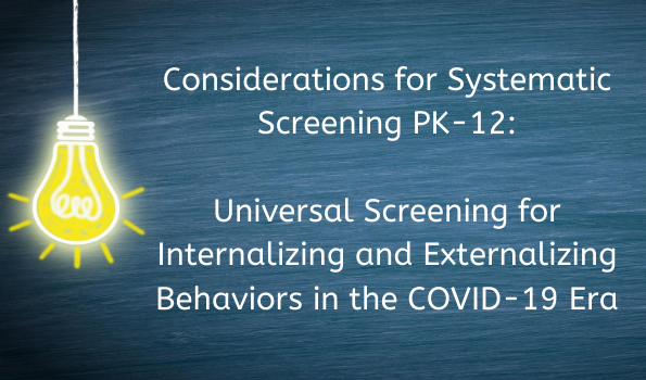 Considerations for Systematic Screening PK-12: Universal Screening for Internalizing and Externalizing Behaviors in the COVID-19 Era