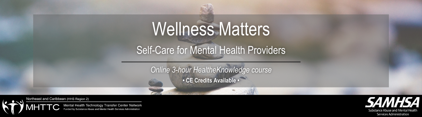 Wellness Matters: Selft-Care for Mental Health Providers Online 3-hour HealtheKnowledge course. CE Credits Available.